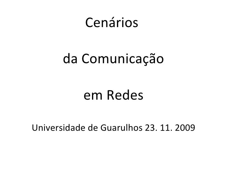 Cenários  da Comunicação em Redes Universidade de Guarulhos 23. 11. 2009