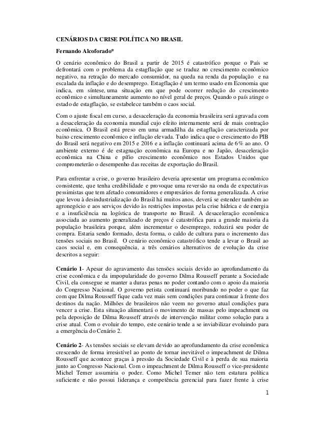 1 CENÁRIOS DA CRISE POLÍTICA NO BRASIL Fernando Alcoforado* O cenário econômico do Brasil a partir de 2015 é catastrófico ...