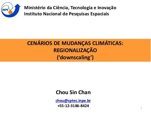Ministério da Ciência, Tecnologia e Inovação  Instituto Nacional de Pesquisas Espaciais  CENÁRIOS DE MUDANÇAS CLIMÁTICAS: ...