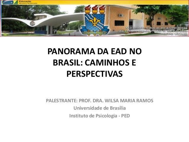 PANORAMA DA EAD NO BRASIL: CAMINHOS E PERSPECTIVAS PALESTRANTE: PROF. DRA. WILSA MARIA RAMOS Universidade de Brasília Inst...
