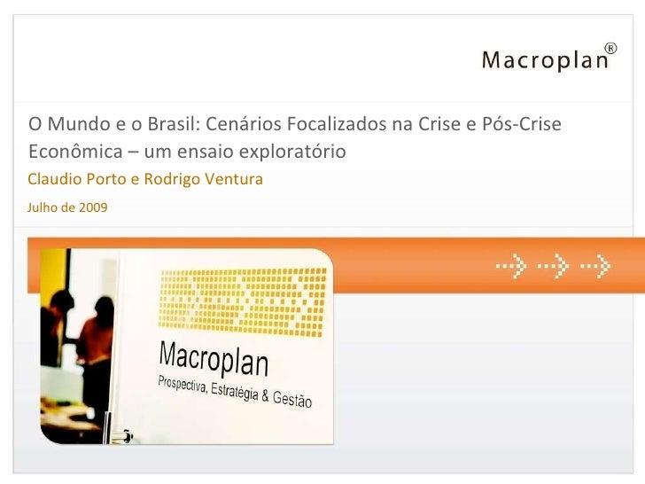 O Mundo e o Brasil: Cenários Focalizados na Crise e Pós-Crise Econômica – um ensaio exploratório Claudio Porto e Rodrigo V...