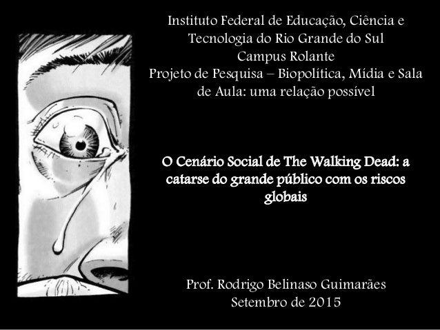 Instituto Federal de Educação, Ciência e Tecnologia do Rio Grande do Sul Campus Rolante Projeto de Pesquisa – Biopolítica,...