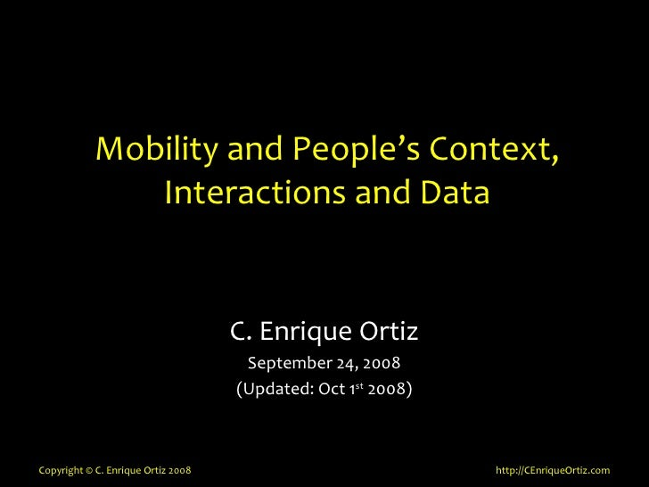 Mobility and People's Context,                Interactions and Data                                       C. Enrique Ortiz...