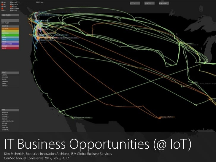 IT Business Opportunities (@ IoT)Kim Escherich, Executive Innovation Architect, IBM Global Business Services  1CenSec Annu...