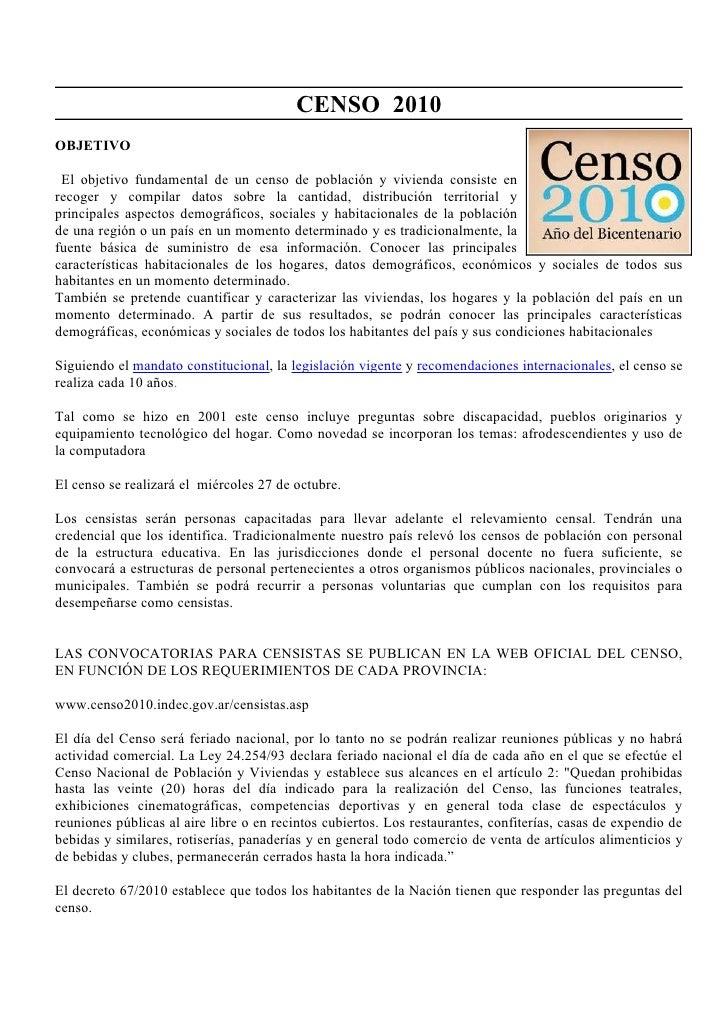 CENSO 2010 OBJETIVO   El objetivo fundamental de un censo de población y vivienda consiste en recoger y compilar datos sob...