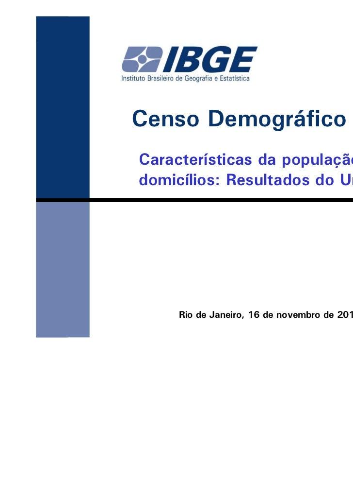 Censo Demográfico 2010Características da população e dosdomicílios: Resultados do Universo     Rio de Janeiro, 16 de novem...