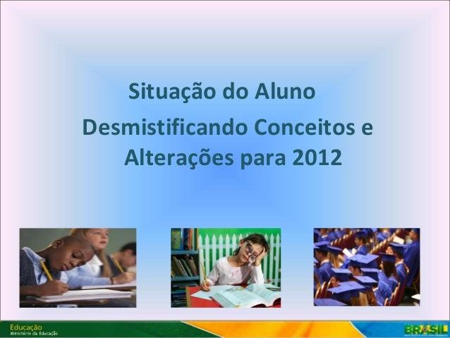 Situação do AlunoDesmistificando Conceitos e   Alterações para 2012