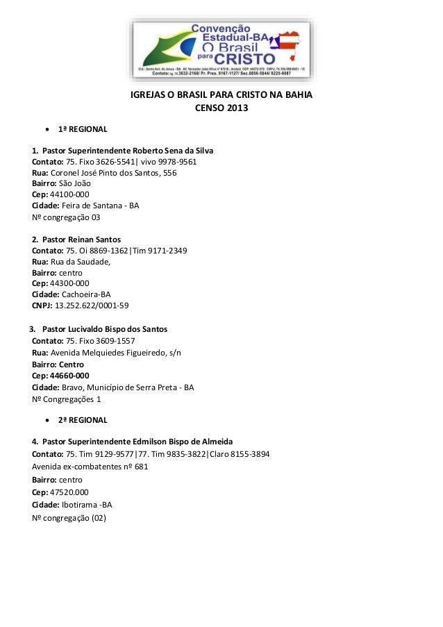 IGREJAS O BRASIL PARA CRISTO NA BAHIA CENSO 2013  1ª REGIONAL 1. Pastor Superintendente Roberto Sena da Silva Contato: 75...