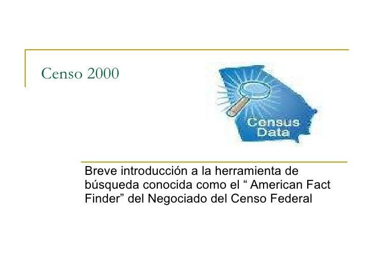 Censo 2000 Breve introducción a la herramienta de búsqueda conocida como el