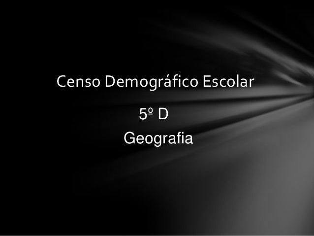 Censo Demográfico Escolar          5º D        Geografia