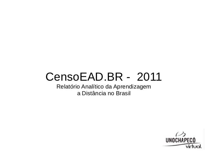CensoEAD.BR - 2011 Relatório Analítico da Aprendizagem         a Distância no Brasil