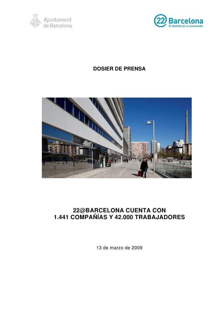 DOSIER DE PRENSA            22@BARCELONA CUENTA CON 1.441 COMPAÑÍAS Y 42.000 TRABAJADORES               13 de marzo de 2009