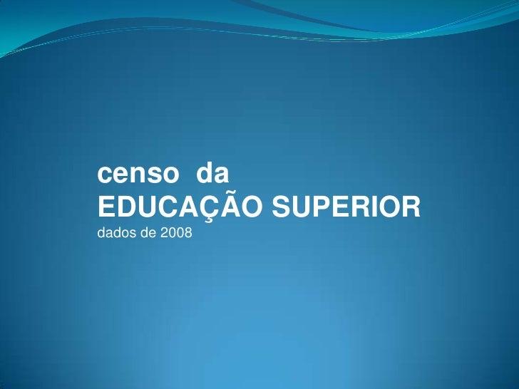 censo  da<br />EDUCAÇÃO SUPERIOR<br />dados de 2008<br />