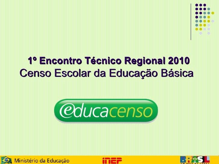 1º Encontro Técnico Regional 2010   Censo Escolar da Educação Básica