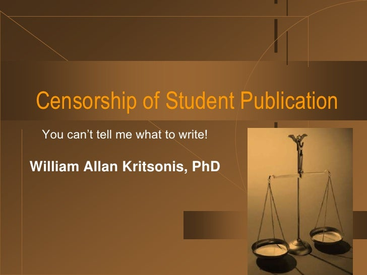 You can't tell me what to write!<br />William Allan Kritsonis, PhD<br />Censorship of Student Publication<br />