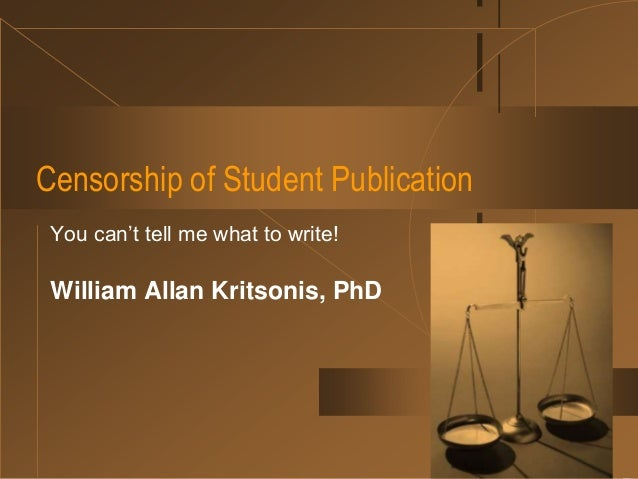 Censorship of Student Publication You can't tell me what to write! William Allan Kritsonis, PhD