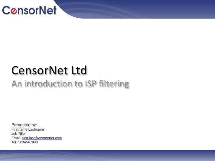 CensorNet LtdAn introduction to ISP filteringPresented by:Firstname LastnameJob TitleEmail: first.last@censornet.comTel: 1...
