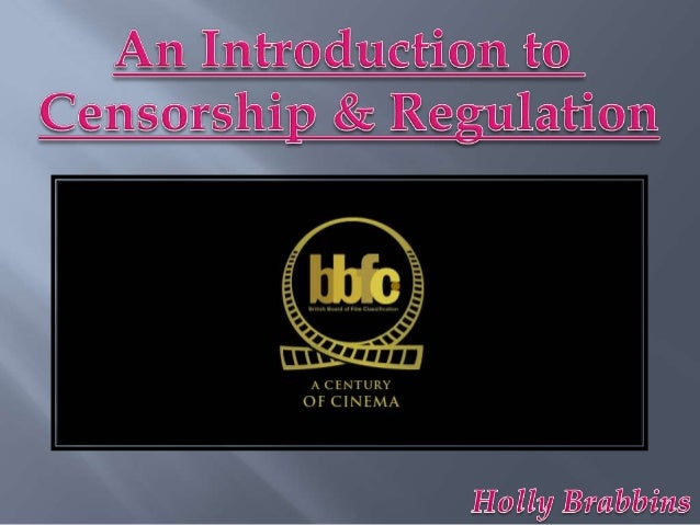 CENSORSHIP: The effect of whatever is being published –the need to cut a certain clip or scene outREGULATION: Rules of wha...