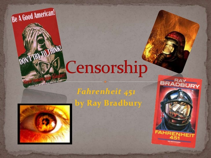 Fahrenheit 451<br />  by Ray Bradbury<br />Censorship<br />