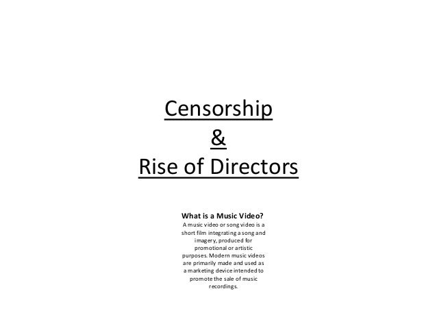 Censorship & Rise of Directors What is a Music Video? A music video or song video is a short film integrating a song and i...
