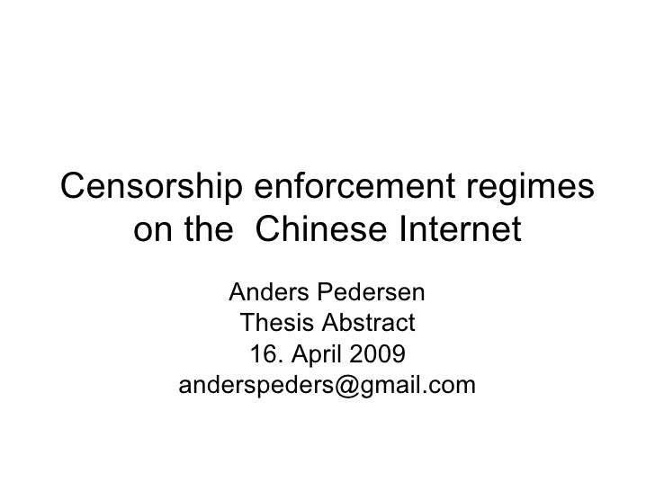 Censorship enforcement regimes on the  Chinese Internet Anders Pedersen Thesis Abstract 16. April 2009 [email_address]