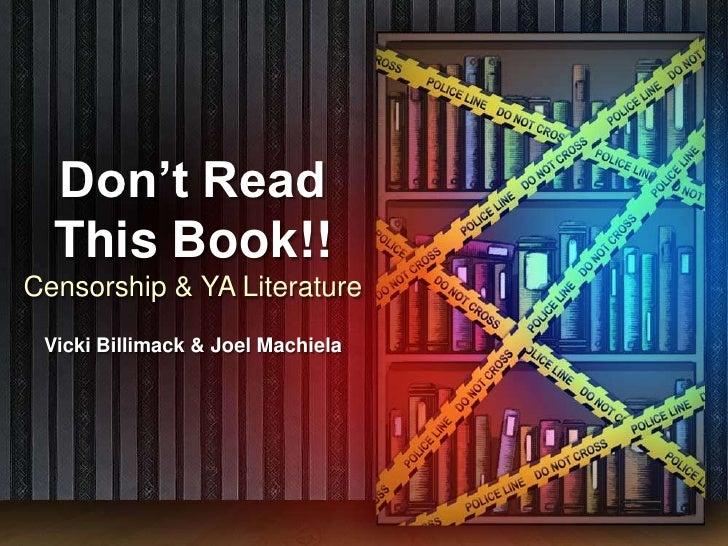 Don't Read This Book!!<br />Censorship & YA Literature<br />Vicki Billimack & Joel Machiela<br />