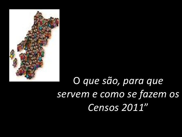 """Oque são, para que servem e como se fazem os Censos 2011""""<br />"""