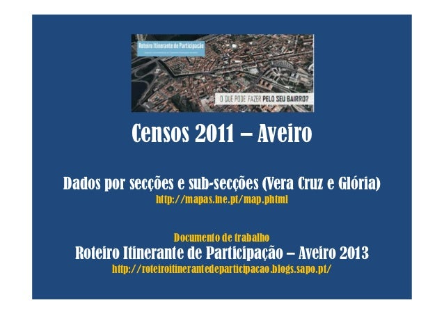 Censos 2011 – AveiroDados por secções e sub-secções (Vera Cruz e Glória)                 http://mapas.ine.pt/map.phtml    ...