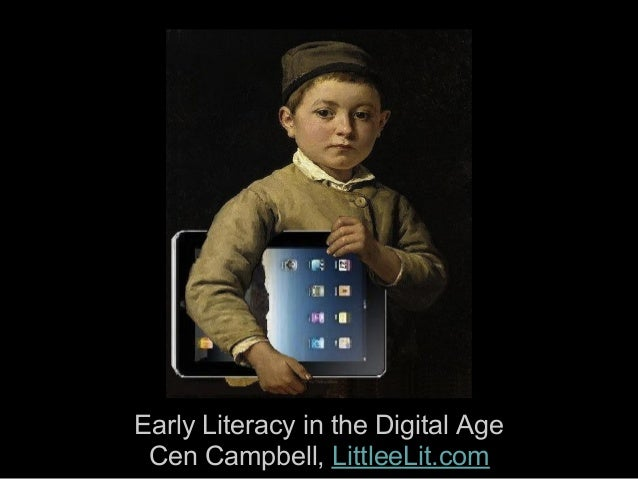 Early Literacy in the Digital Age Cen Campbell, LittleeLit.com