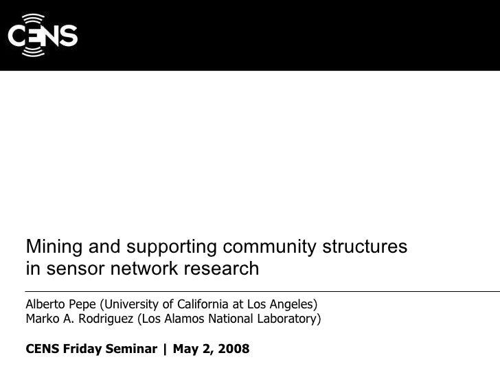 Mining and supporting community structures  in sensor network research Alberto Pepe (University of California at Los Angel...