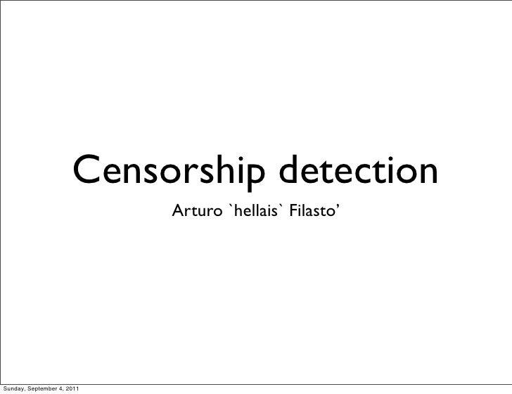 Censorship detection                            Arturo `hellais` Filasto'Sunday, September 4, 2011