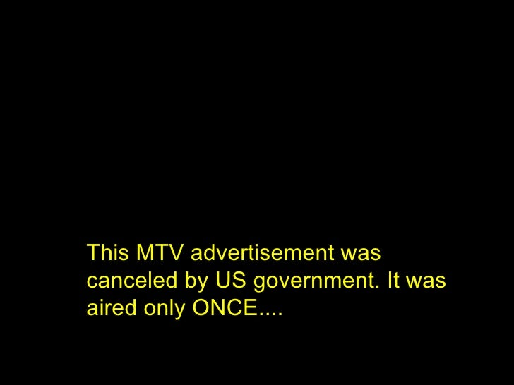 This MTV advertisement was canceled by US government. It was aired only ONCE....