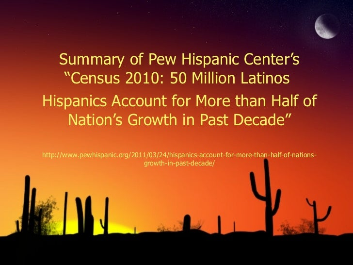 "Summary of Pew Hispanic Center's ""Census 2010: 50 Million Latinos  Hispanics Account for More than Half of Nation's Growth..."