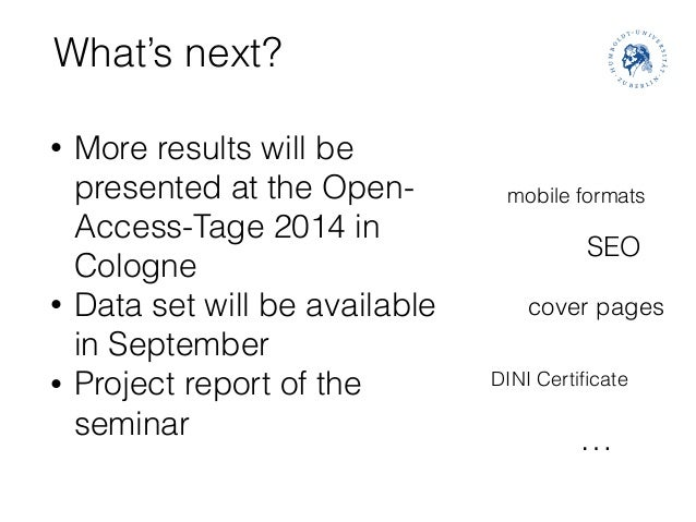 What's next? • More results will be presented at the Open- Access-Tage 2014 in Cologne • Data set will be available in Sep...