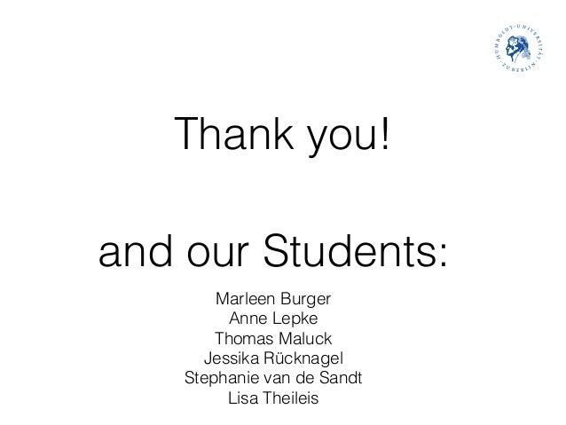 Thank you! Marleen Burger Anne Lepke Thomas Maluck Jessika Rücknagel Stephanie van de Sandt Lisa Theileis and our Students: