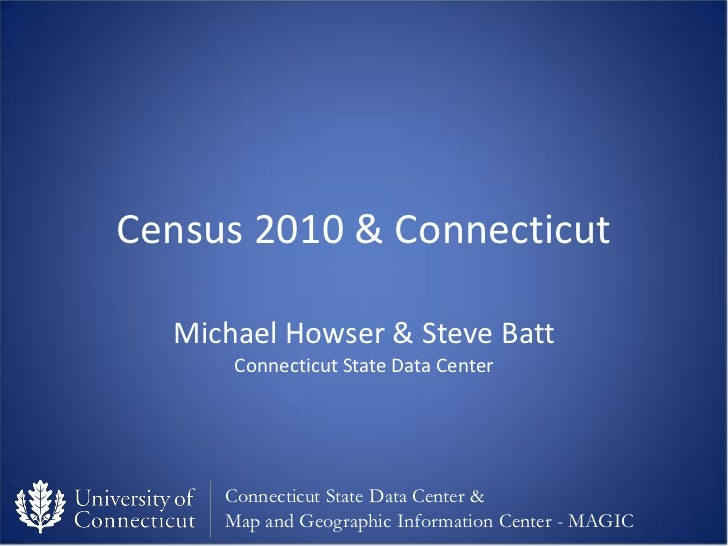 Census 2010 & Connecticut  Michael Howser & Steve Batt      Connecticut State Data Center     Connecticut State Data Cente...