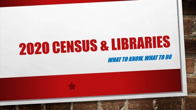 TODAY WE WILL: • GET DETAILS ON WHAT TO EXPECT OVER THE NEXT MONTHS AS WE GEAR UP FOR AND COMPLETE THE 2020 CENSUS. • PROV...
