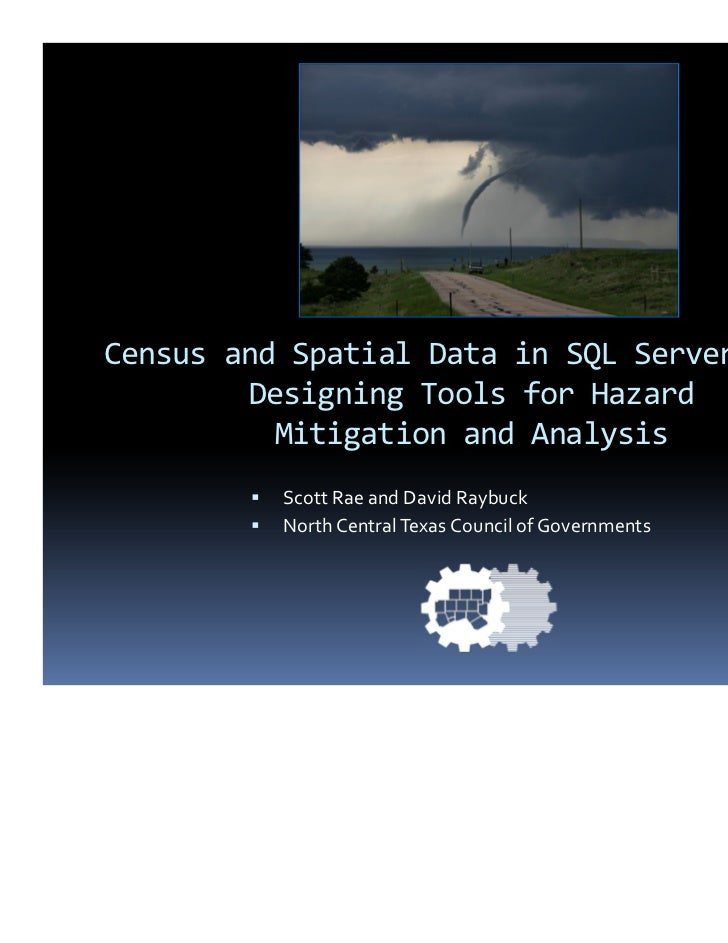 Census and Spatial Data in SQL Server 2008:        Designing Tools for Hazard          Mitigation and Analysis          Sc...