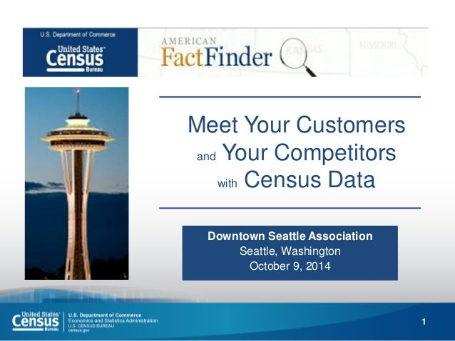 1  Meet Your Customers and Your Competitors with Census Data  Downtown Seattle Association  Seattle, Washington  October 9...