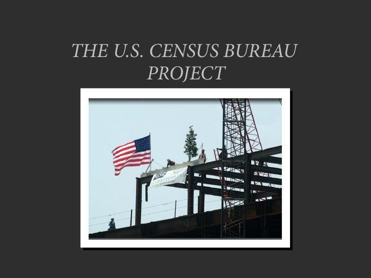 THE U.S. CENSUS BUREAU         PROJECT