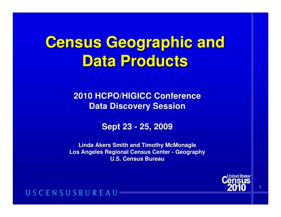 Census Geographic and     Data Products     2010 HCPO/HIGICC Conference       Data Discovery Session              Sept 23 ...