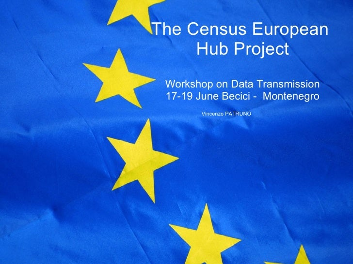 The Census European  Hub Project Workshop on Data Transmission 17-19 June Becici -  Montenegro Vincenzo PATRUNO