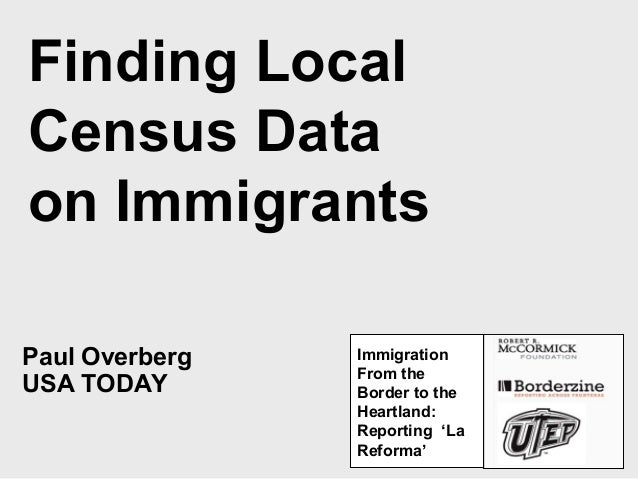 Paul Overberg USA TODAY Finding Local Census Data on Immigrants Immigration From the Border to the Heartland: Reporting 'L...