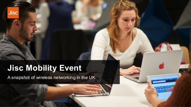 Jisc Mobility Event December 2018 A snapshot of wireless networking in the UK
