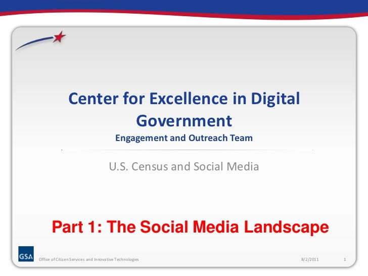 Center for Excellence in Digital GovernmentEngagement and Outreach Team<br />U.S. Census and Social Media<br />8/2/2011<br...