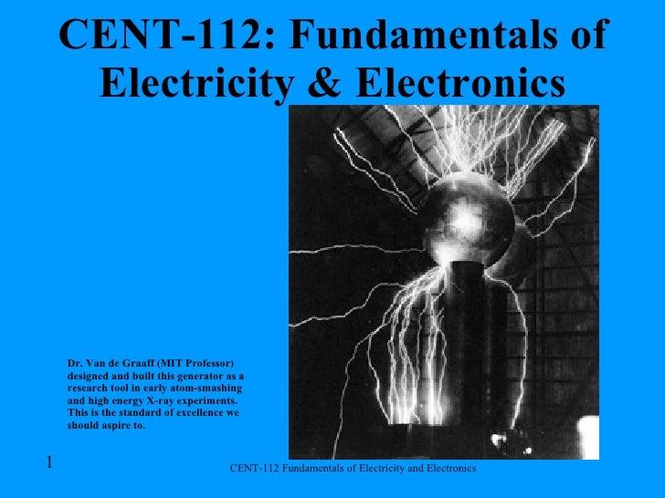 CENT-112: Fundamentals of Electricity & Electronics Dr. Van de Graaff (MIT Professor) designed and built this generator as...