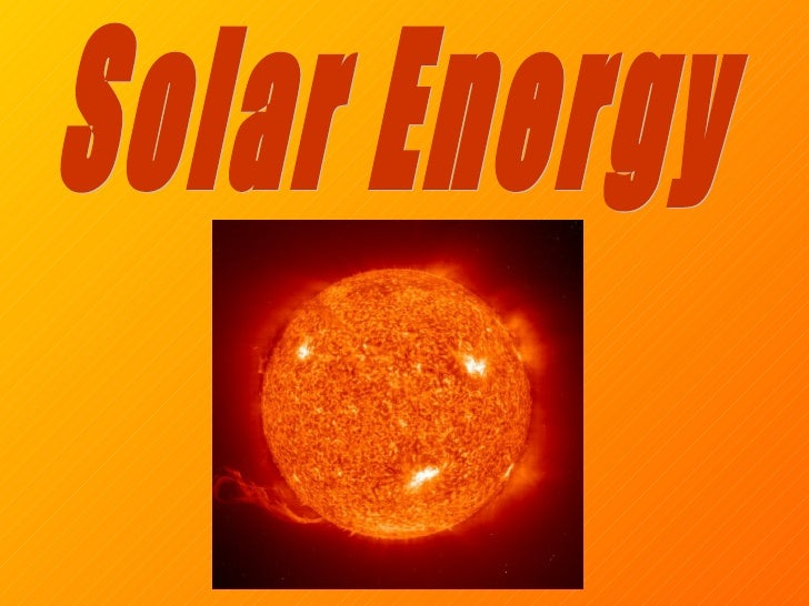 • Solar energy is a  renewable resource.• No carbon dioxide  emissions to add to  the Greenhouse Effect• No sulphur dioxid...