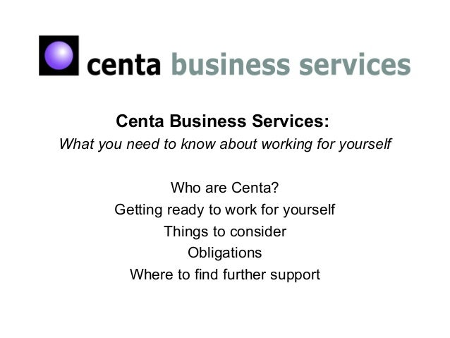 Centa Business Services: What you need to know about working for yourself Who are Centa? Getting ready to work for yoursel...