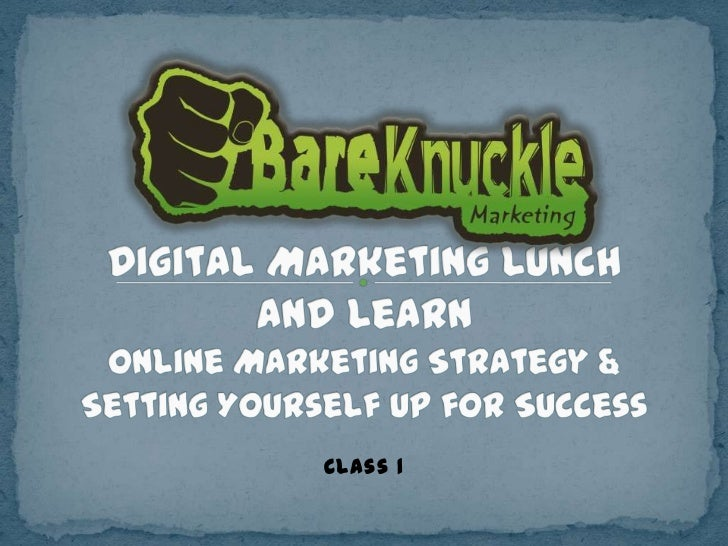 Digital Marketing Lunch and LearnOnline Marketing Strategy & Setting Yourself Up for Success<br />Class 1<br />
