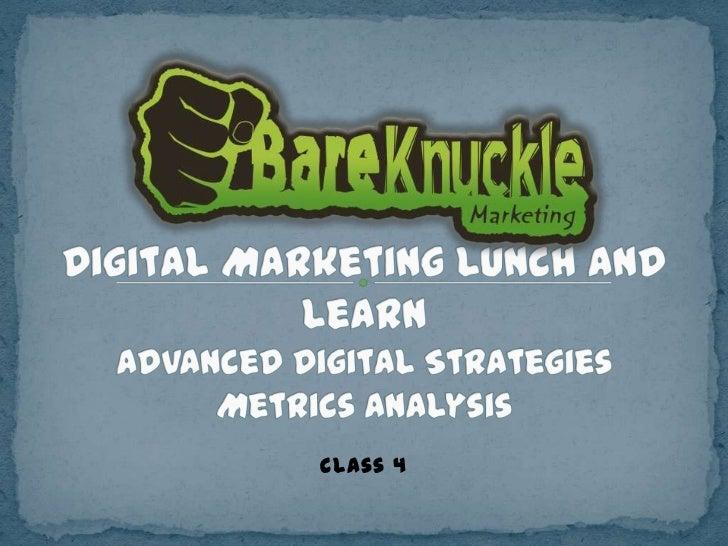 Digital Marketing Lunch and LearnAdvanced Digital StrategiesMetrics Analysis<br />Class 4<br />